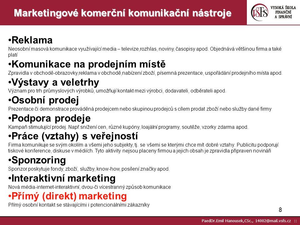7 PaedDr.Emil Hanousek,CSc., 14002@mail.vsfs.cz :: 3P marketingové komunikace: Principy orientace na zákazníky, poznání jejich přání, potřeb,názorů,sp