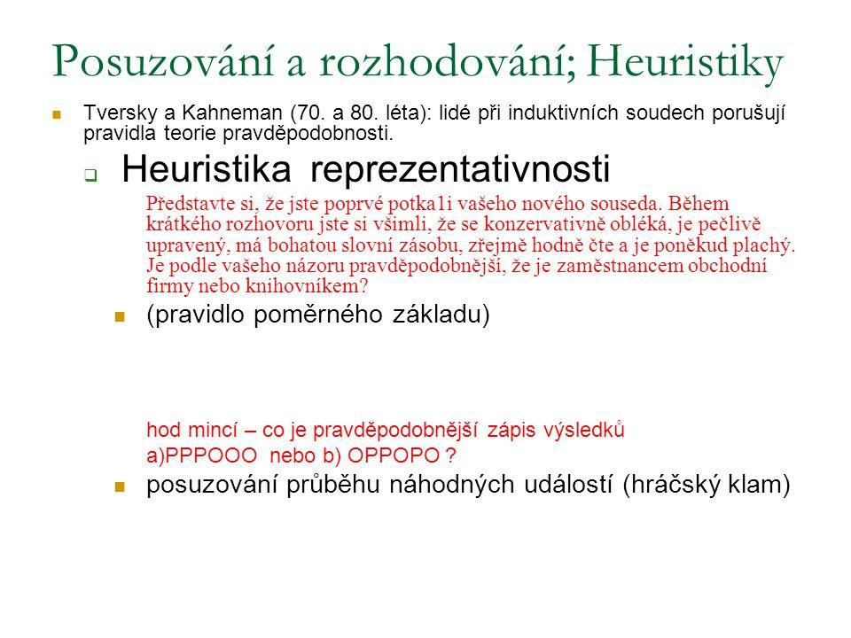 Posuzování a rozhodování; Heuristiky Tversky a Kahneman (70. a 80. léta): lidé při induktivních soudech porušují pravidla teorie pravděpodobnosti.  H