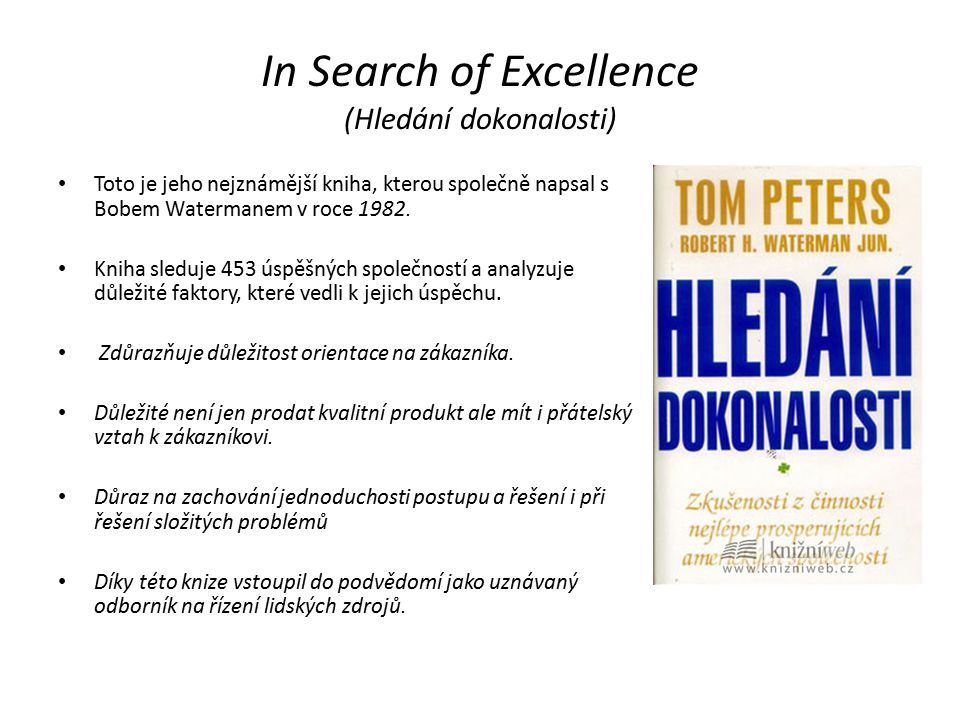 In Search of Excellence (Hledání dokonalosti) Toto je jeho nejznámější kniha, kterou společně napsal s Bobem Watermanem v roce 1982.