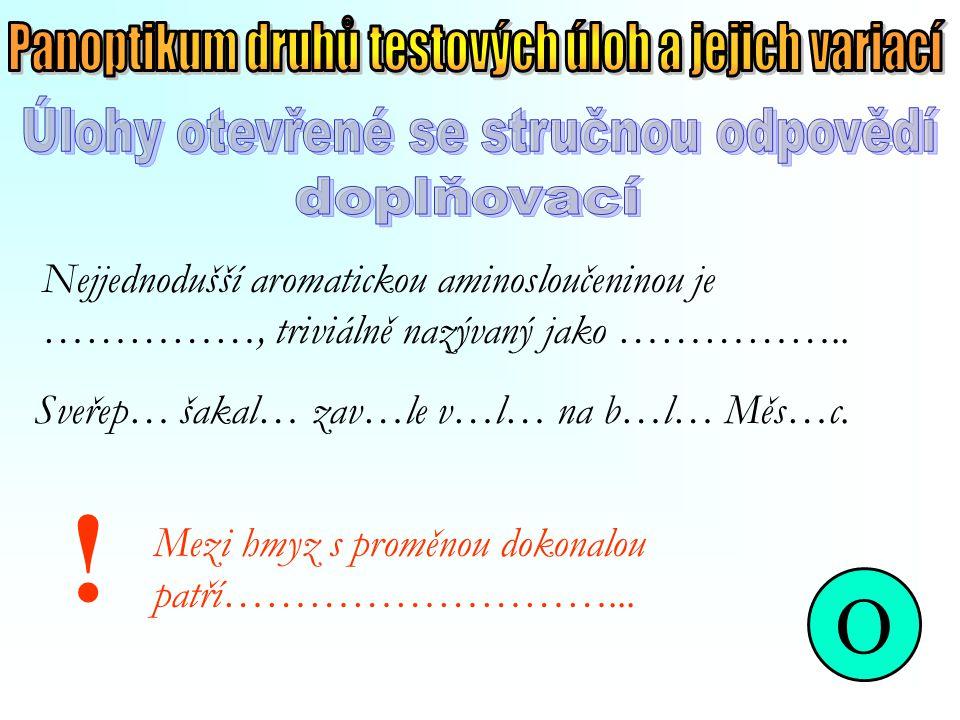 Nejjednodušší aromatickou aminosloučeninou je ……………, triviálně nazývaný jako …………….. O Sveřep… šakal… zav…le v…l… na b…l… Měs…c. ! Mezi hmyz s proměno