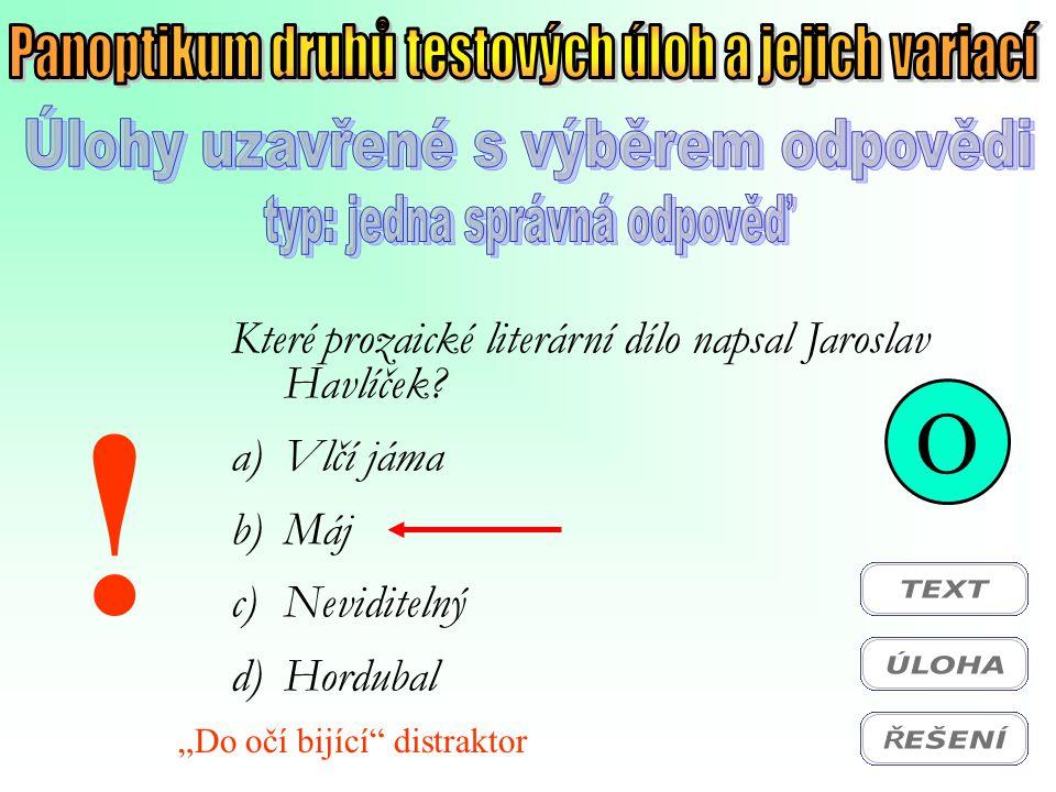 """O Které prozaické literární dílo napsal Jaroslav Havlíček? a)Vlčí jáma b)Máj c)Neviditelný d)Hordubal ! """"Do očí bijící"""" distraktor"""
