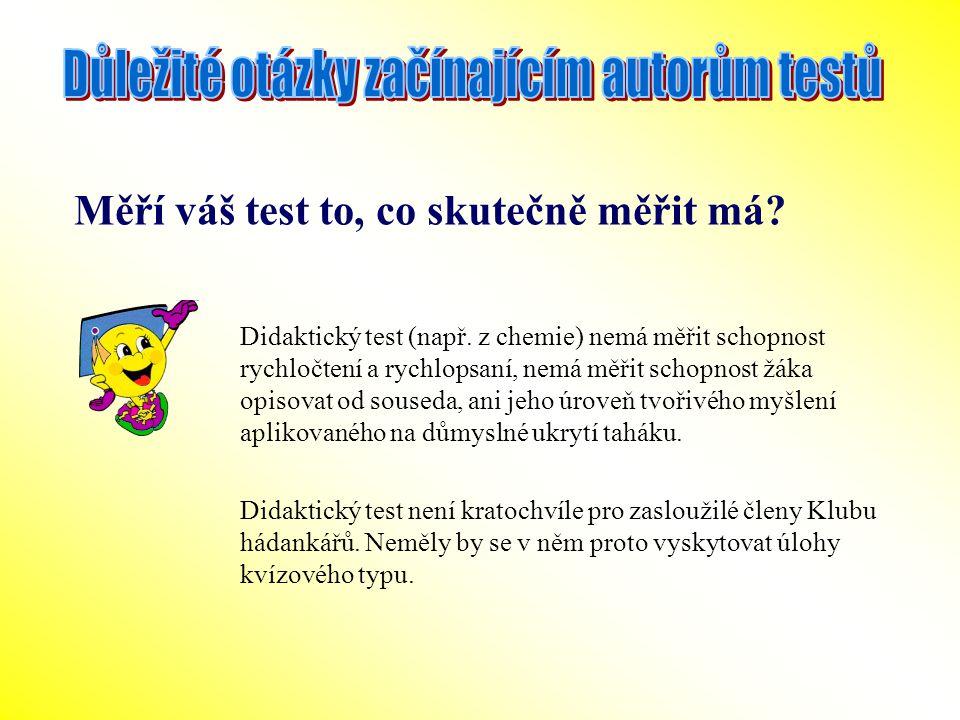 Měří váš test to, co skutečně měřit má? Didaktický test (např. z chemie) nemá měřit schopnost rychločtení a rychlopsaní, nemá měřit schopnost žáka opi