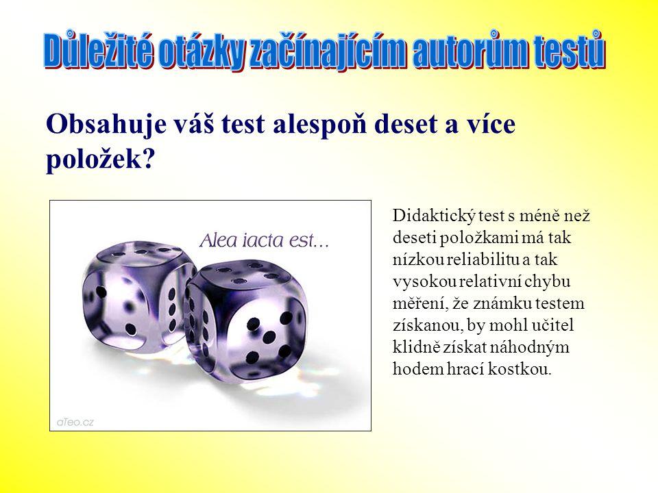 Obsahuje váš test alespoň deset a více položek? Didaktický test s méně než deseti položkami má tak nízkou reliabilitu a tak vysokou relativní chybu mě