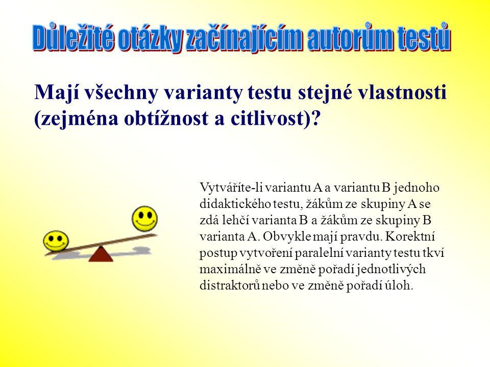 Mají všechny varianty testu stejné vlastnosti (zejména obtížnost a citlivost)? Vytváříte-li variantu A a variantu B jednoho didaktického testu, žákům