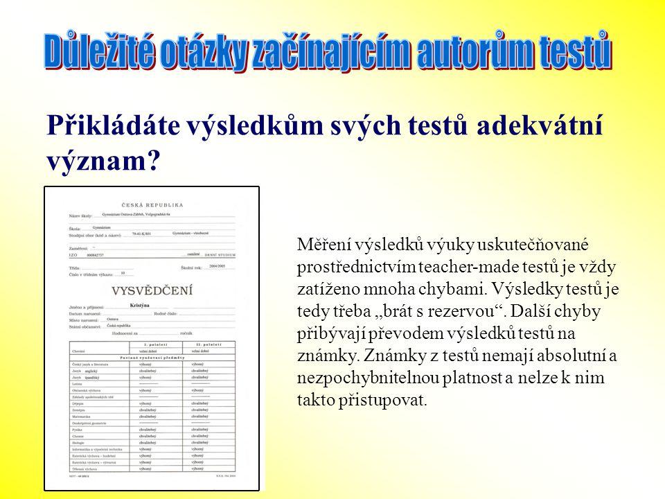 Přikládáte výsledkům svých testů adekvátní význam? Měření výsledků výuky uskutečňované prostřednictvím teacher-made testů je vždy zatíženo mnoha chyba
