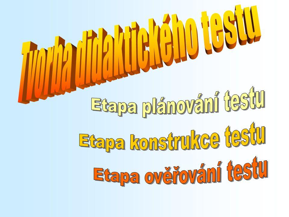 1.Analýza učiva 2.Vymezení účelu a rámcového obsahu 3.Návrh testové specifikace a) upřesnění obsahu b) počet a druh úloh c) testovací čas d) forma testu e) počet variant testu f) způsob skórování