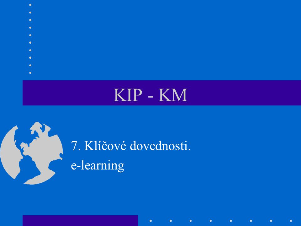 KIP - KM 7. Klíčové dovednosti. e-learning