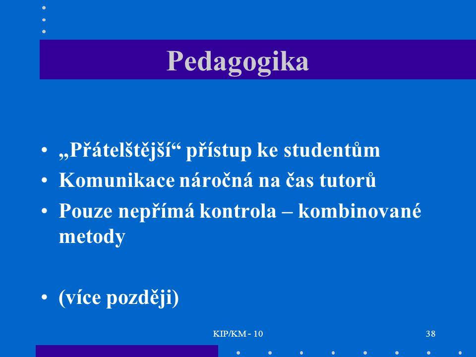 """KIP/KM - 1038 Pedagogika """"Přátelštější přístup ke studentům Komunikace náročná na čas tutorů Pouze nepřímá kontrola – kombinované metody (více později)"""