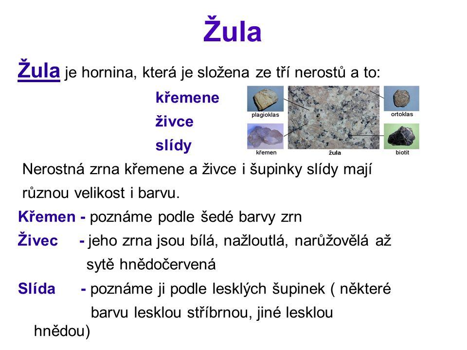 Žula Žula je hornina, která je složena ze tří nerostů a to: křemene živce slídy Nerostná zrna křemene a živce i šupinky slídy mají různou velikost i b
