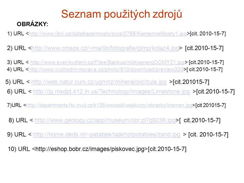 Seznam použitých zdrojů 1) URL [cit. 2010-15-7]http://www.libri.cz/databaze/mosty/pics/2788/KamenneMosty1.jpg 2) URL [cit.2010-15-7]http://www.cmsps.c