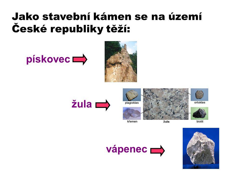 Jako stavební kámen se na území České republiky těží: pískovec žula vápenec