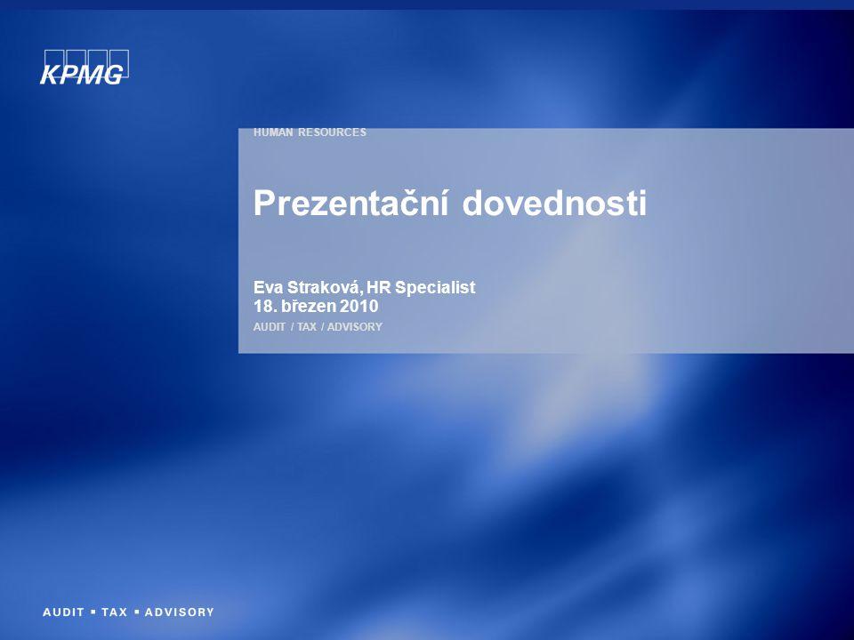 HUMAN RESOURCES AUDIT / TAX / ADVISORY Prezentační dovednosti Eva Straková, HR Specialist 18. březen 2010