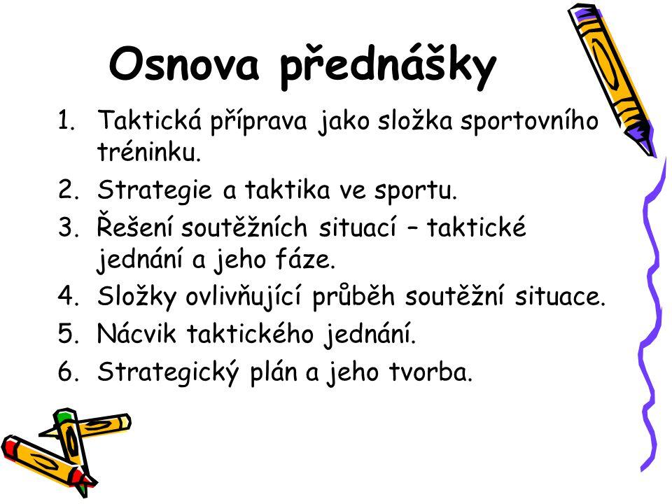 Osnova přednášky 1.Taktická příprava jako složka sportovního tréninku. 2.Strategie a taktika ve sportu. 3.Řešení soutěžních situací – taktické jednání