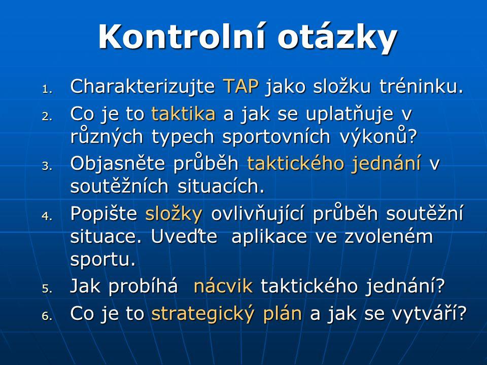 Kontrolní otázky Kontrolní otázky 1. Charakterizujte TAP jako složku tréninku. 2. Co je to taktika a jak se uplatňuje v různých typech sportovních výk