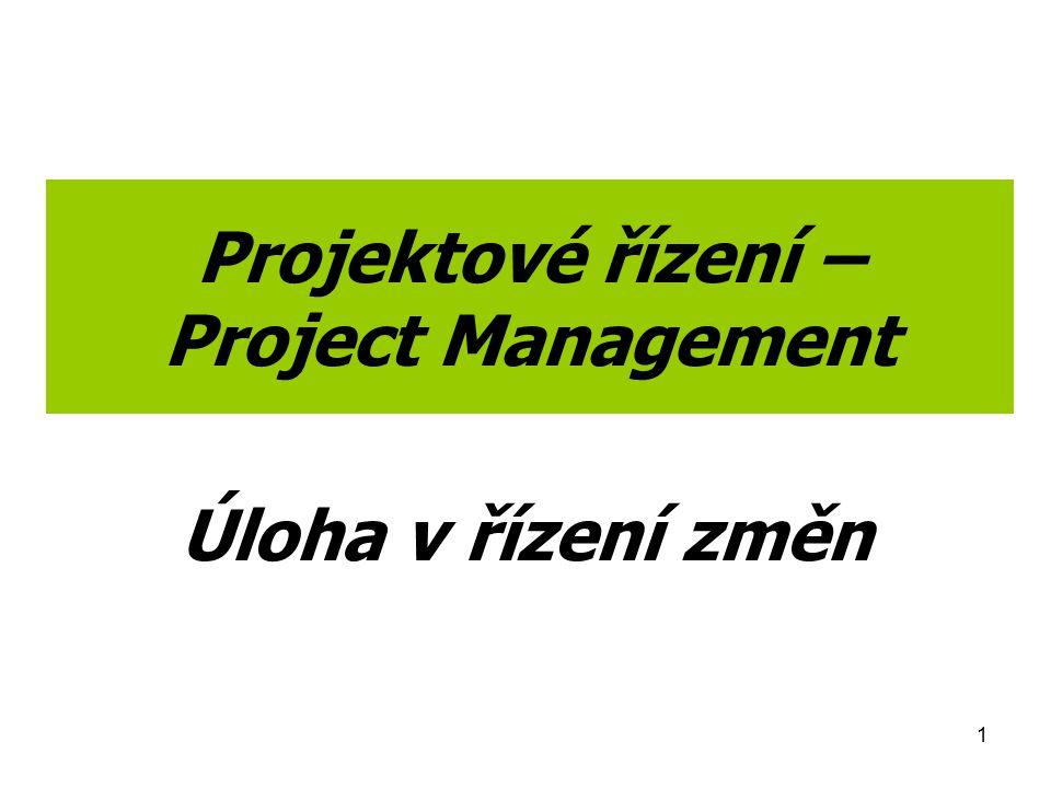 1 Projektové řízení – Project Management Úloha v řízení změn