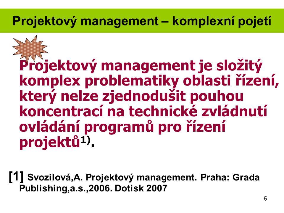 5 Projektový management – komplexní pojetí Projektový management je složitý komplex problematiky oblasti řízení, který nelze zjednodušit pouhou koncen