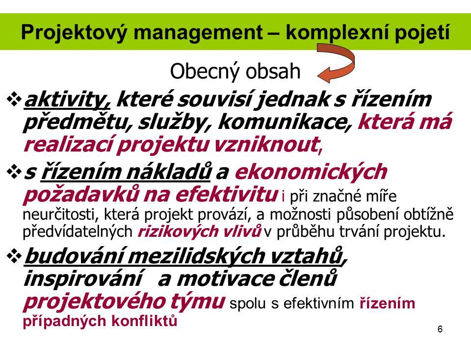 6 Projektový management – komplexní pojetí Obecný obsah  aktivity, které souvisí jednak s řízením předmětu, služby, komunikace, která má realizací pr