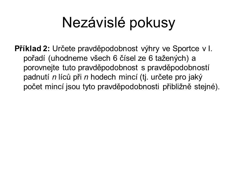 Nezávislé pokusy Příklad 2: Určete pravděpodobnost výhry ve Sportce v I. pořadí (uhodneme všech 6 čísel ze 6 tažených) a porovnejte tuto pravděpodobno