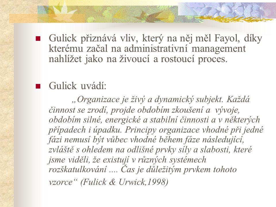 Gulick přiznává vliv, který na něj měl Fayol, díky kterému začal na administrativní management nahlížet jako na živoucí a rostoucí proces. Gulick uvád