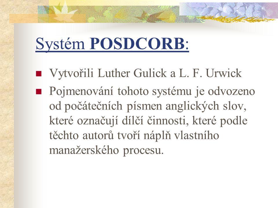 Systém POSDCORB: Vytvořili Luther Gulick a L. F. Urwick Pojmenování tohoto systému je odvozeno od počátečních písmen anglických slov, které označují d