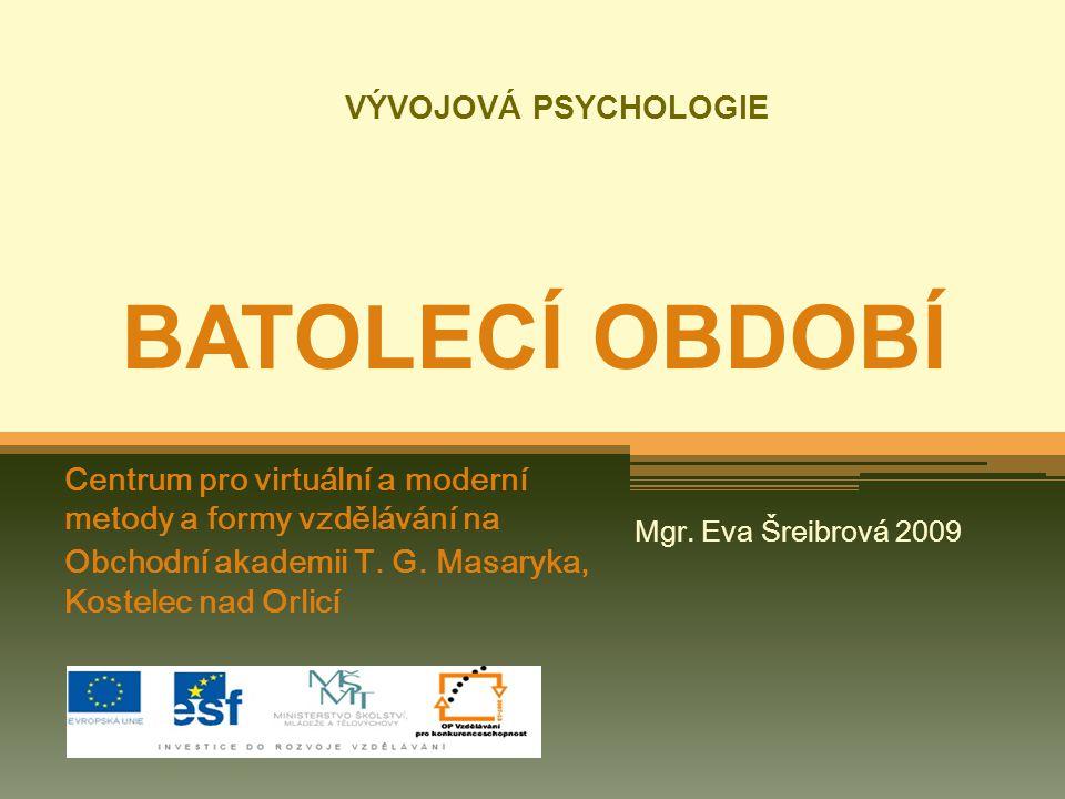 VÝVOJOVÁ PSYCHOLOGIE BATOLECÍ OBDOBÍ Centrum pro virtuální a moderní metody a formy vzdělávání na Obchodní akademii T.
