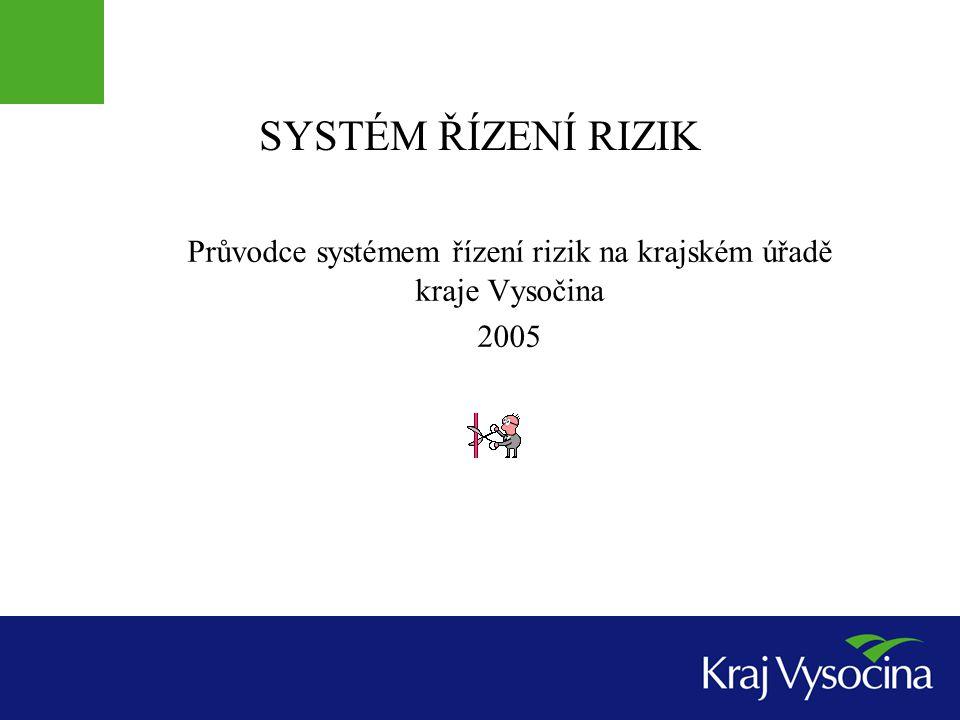 SYSTÉM ŘÍZENÍ RIZIK Průvodce systémem řízení rizik na krajském úřadě kraje Vysočina 2005