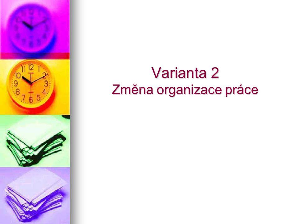 Varianta 2 Změna organizace práce
