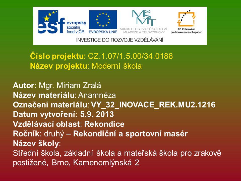 Číslo projektu: CZ.1.07/1.5.00/34.0188 Název projektu: Moderní škola Autor: Mgr. Miriam Zralá Název materiálu: Anamnéza Označení materiálu: VY_32_INOV