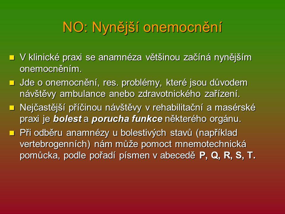 NO: Nynější onemocnění V klinické praxi se anamnéza většinou začíná nynějším onemocněním. V klinické praxi se anamnéza většinou začíná nynějším onemoc