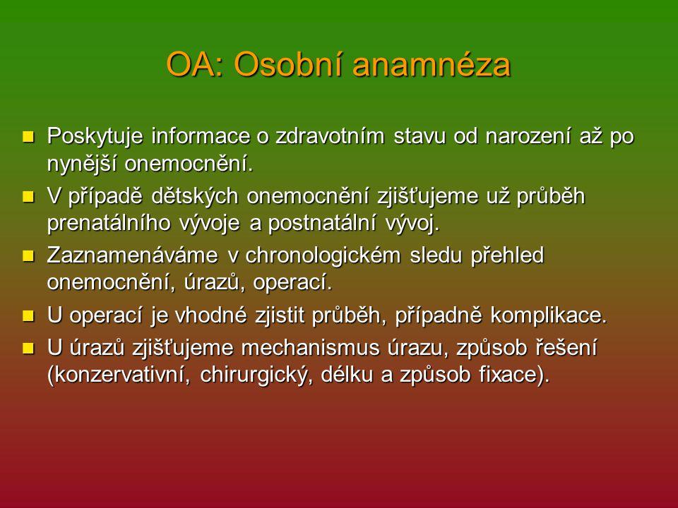 OA: Osobní anamnéza Poskytuje informace o zdravotním stavu od narození až po nynější onemocnění. Poskytuje informace o zdravotním stavu od narození až