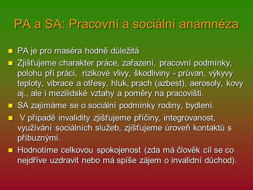 PA a SA: Pracovní a sociální anamnéza PA je pro maséra hodně důležitá PA je pro maséra hodně důležitá Zjišťujeme charakter práce, zařazení, pracovní p
