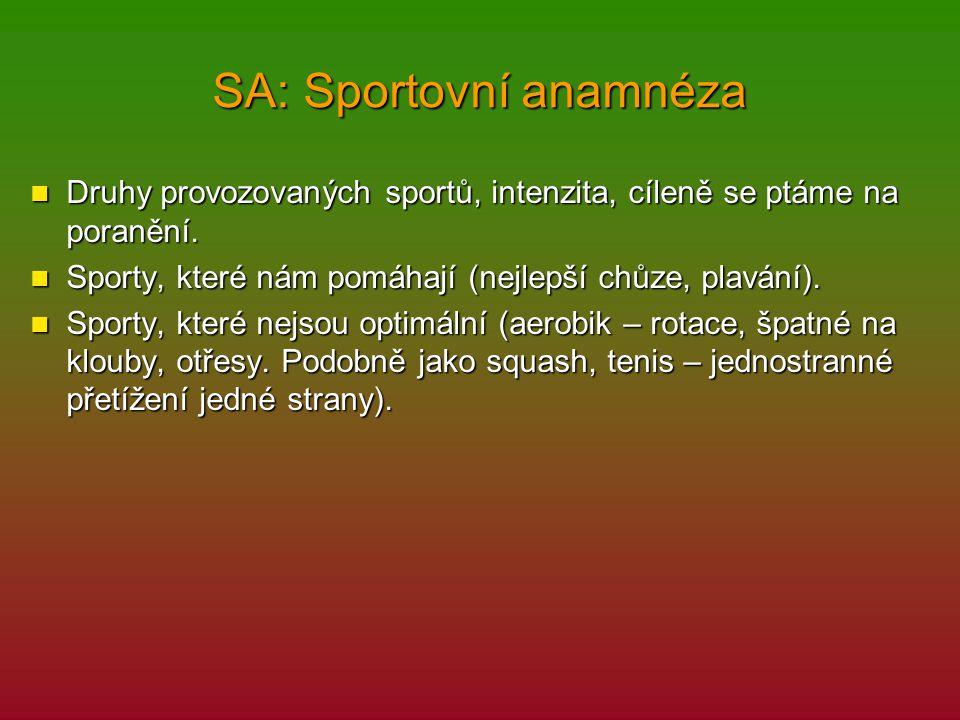 SA: Sportovní anamnéza Druhy provozovaných sportů, intenzita, cíleně se ptáme na poranění. Druhy provozovaných sportů, intenzita, cíleně se ptáme na p