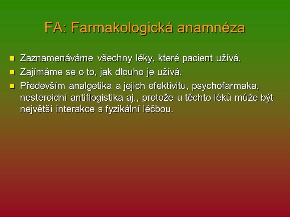 FA: Farmakologická anamnéza Zaznamenáváme všechny léky, které pacient užívá. Zaznamenáváme všechny léky, které pacient užívá. Zajímáme se o to, jak dl