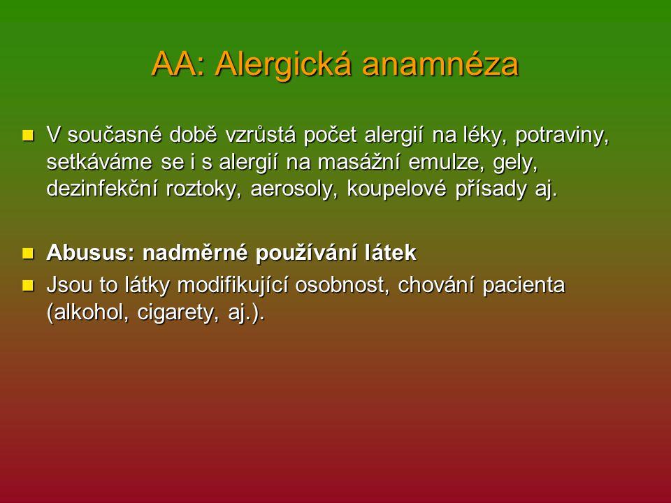 AA: Alergická anamnéza V současné době vzrůstá počet alergií na léky, potraviny, setkáváme se i s alergií na masážní emulze, gely, dezinfekční roztoky