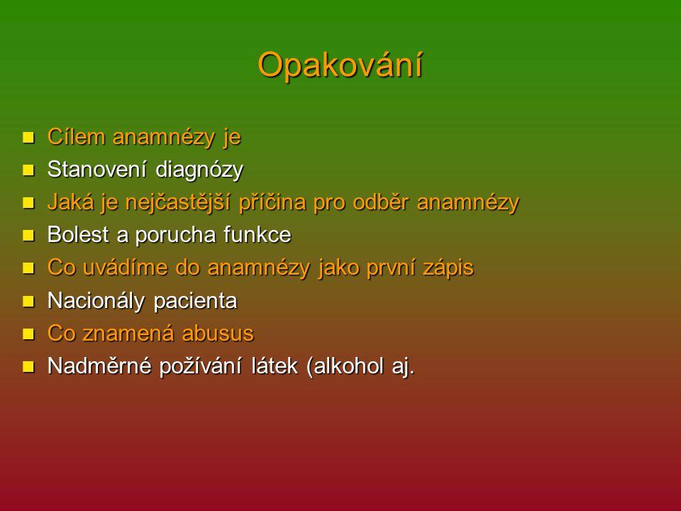 Opakování Cílem anamnézy je Cílem anamnézy je Stanovení diagnózy Stanovení diagnózy Jaká je nejčastější příčina pro odběr anamnézy Jaká je nejčastější