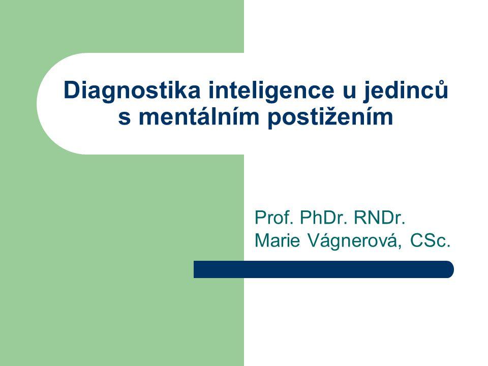 Diagnostika inteligence u jedinců s mentálním postižením Prof. PhDr. RNDr. Marie Vágnerová, CSc.