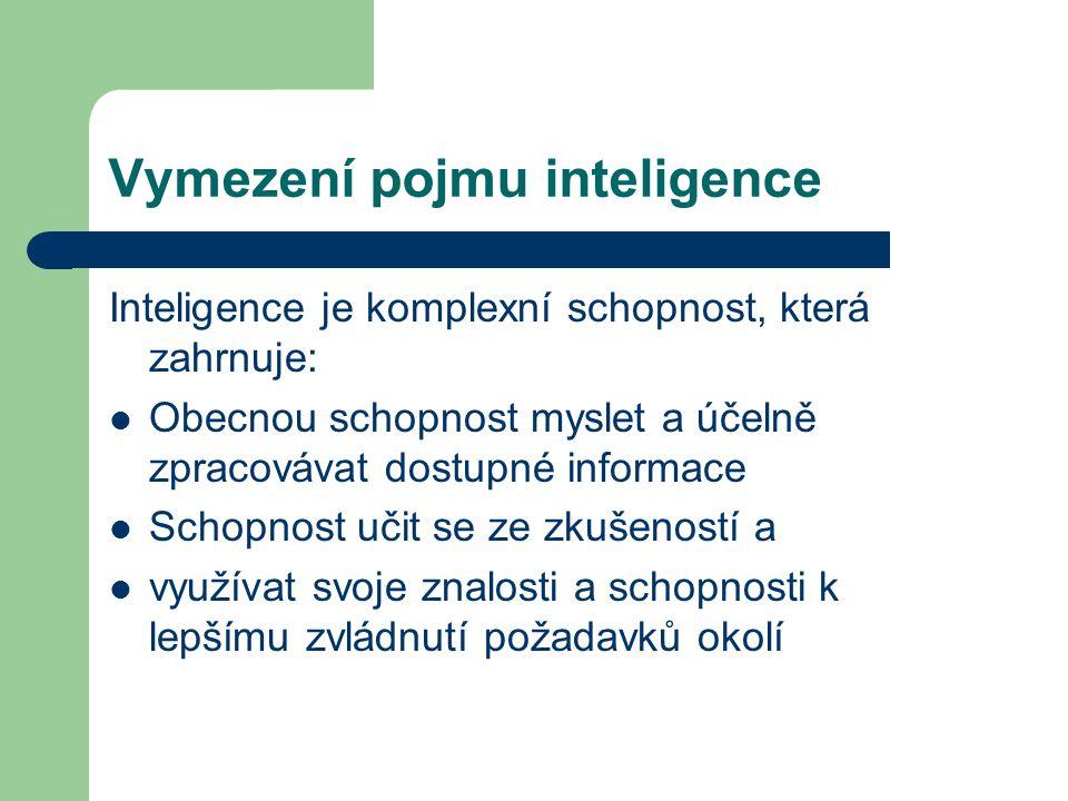 Vymezení pojmu inteligence Inteligence je komplexní schopnost, která zahrnuje: Obecnou schopnost myslet a účelně zpracovávat dostupné informace Schopn