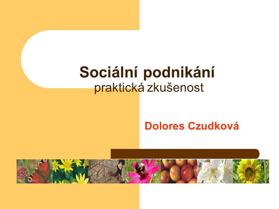 Sociální podnikání praktická zkušenost Dolores Czudková