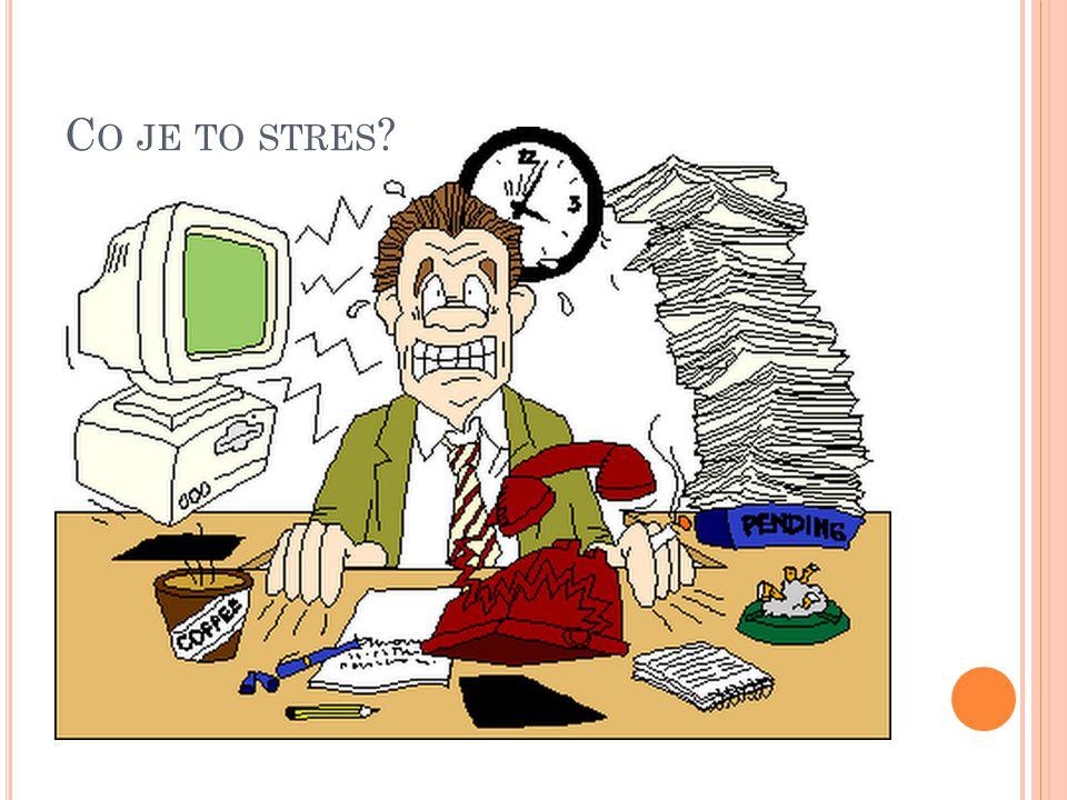 S TRES reakce organismu na nadměrnou zátěž stresory = vnější i vnitřní faktory, které způsobují stres (spěch, časová tíseň, vyčerpání, únava ) biologická podstata u zvířat – boj o holý život u člověka převažují sociální a psychologické aspekty