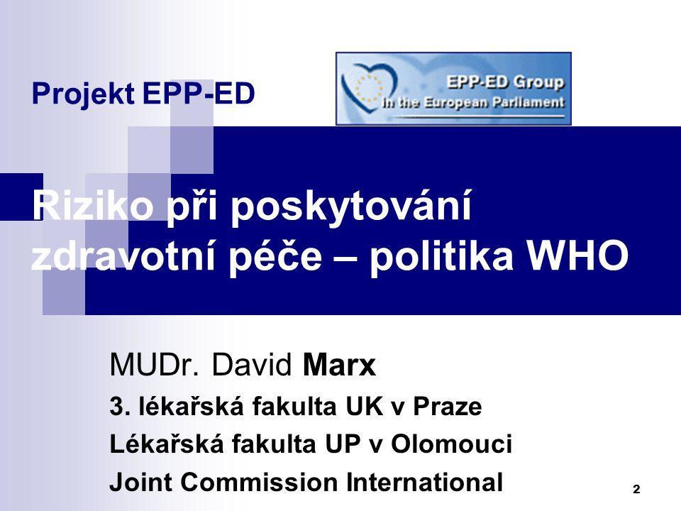 2 Projekt EPP-ED Riziko při poskytování zdravotní péče – politika WHO MUDr. David Marx 3. lékařská fakulta UK v Praze Lékařská fakulta UP v Olomouci J