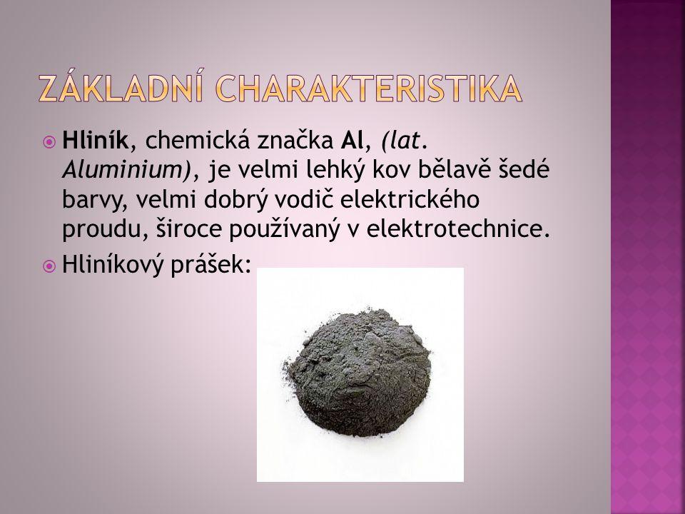  Hliník, chemická značka Al, (lat. Aluminium), je velmi lehký kov bělavě šedé barvy, velmi dobrý vodič elektrického proudu, široce používaný v elektr