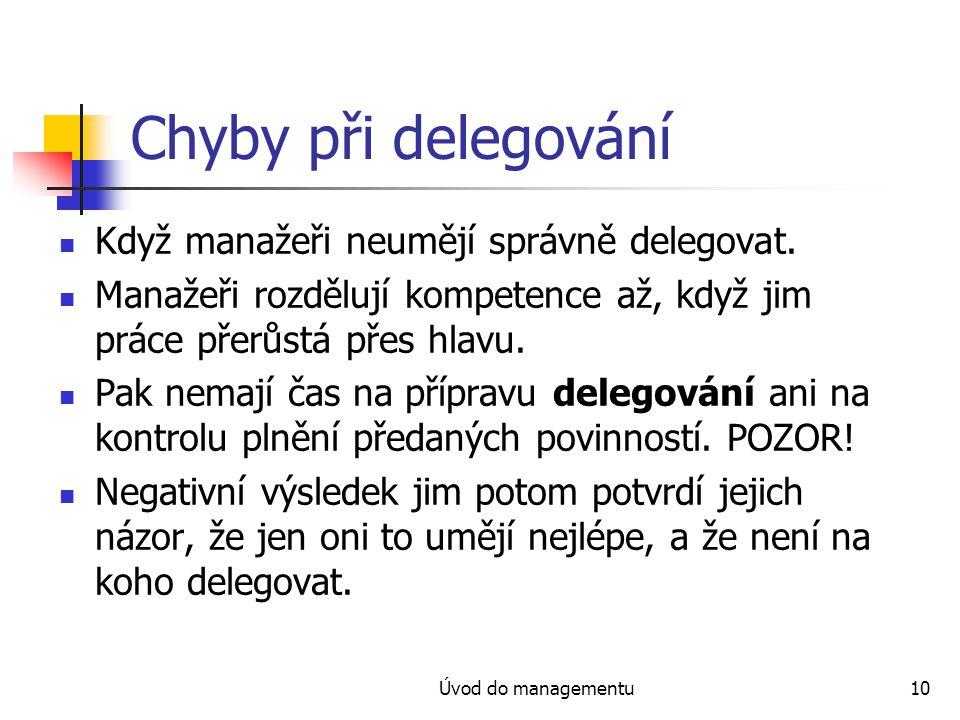 Úvod do managementu10 Chyby při delegování Když manažeři neumějí správně delegovat. Manažeři rozdělují kompetence až, když jim práce přerůstá přes hla