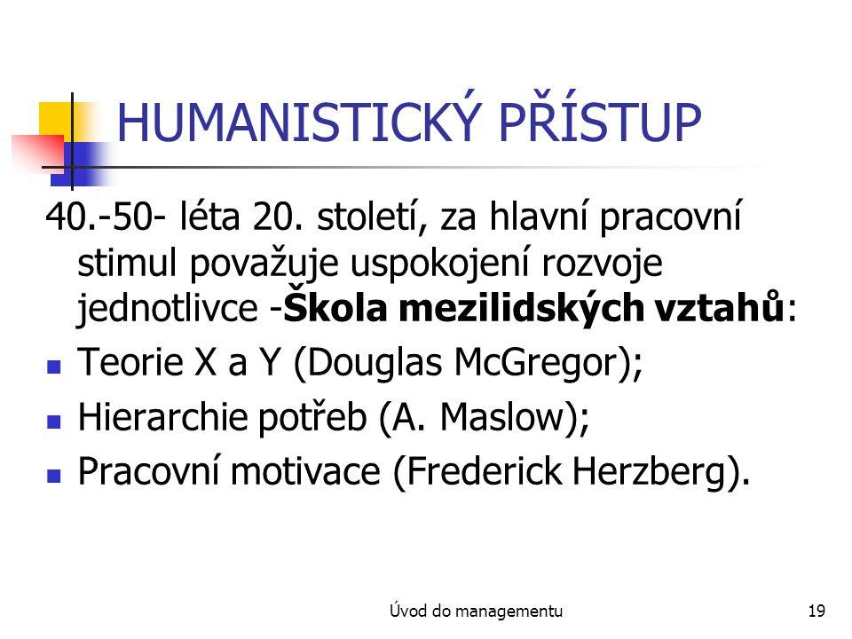 Úvod do managementu19 HUMANISTICKÝ PŘÍSTUP 40.-50- léta 20.