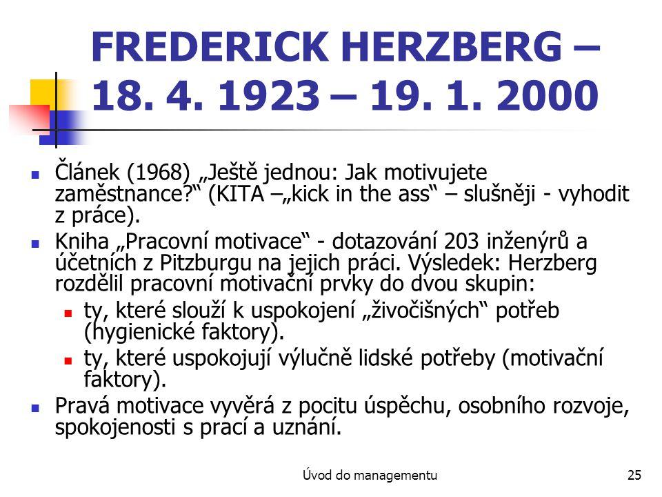 """Úvod do managementu25 FREDERICK HERZBERG – 18. 4. 1923 – 19. 1. 2000 Článek (1968) """"Ještě jednou: Jak motivujete zaměstnance?"""" (KITA –""""kick in the ass"""