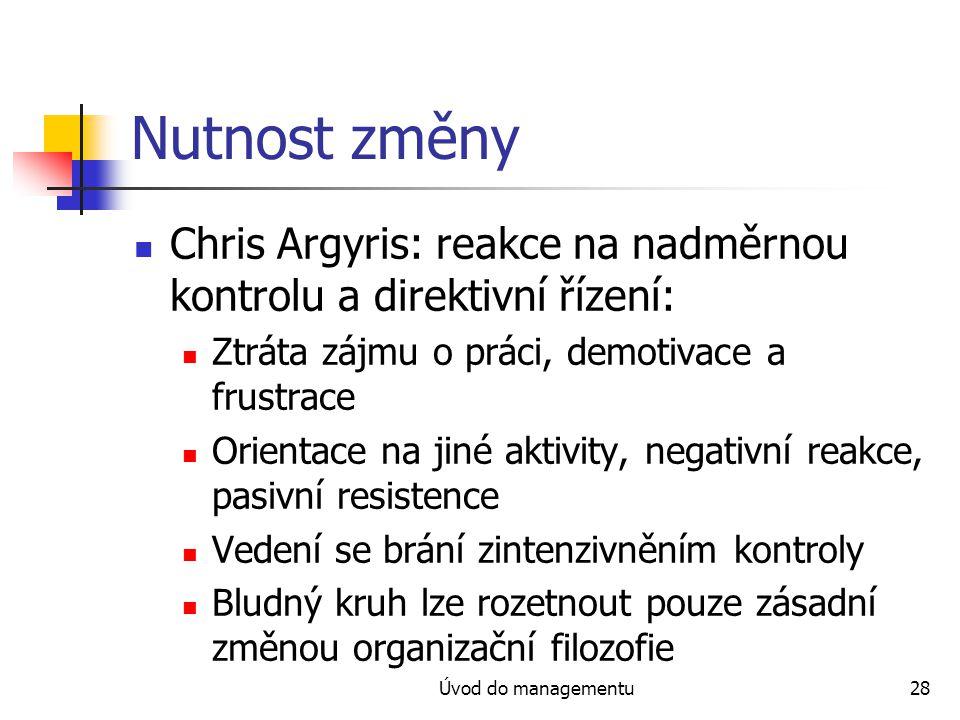 Úvod do managementu28 Nutnost změny Chris Argyris: reakce na nadměrnou kontrolu a direktivní řízení: Ztráta zájmu o práci, demotivace a frustrace Orie