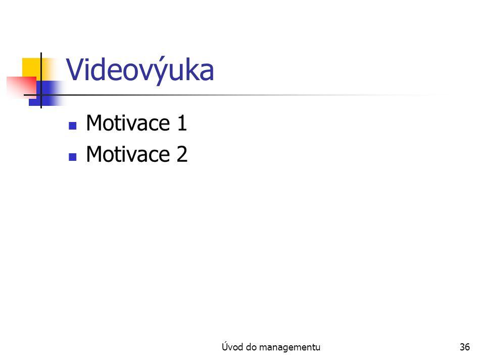 Úvod do managementu36 Videovýuka Motivace 1 Motivace 2