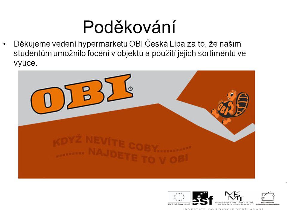 Poděkování Děkujeme vedení hypermarketu OBI Česká Lípa za to, že našim studentům umožnilo focení v objektu a použití jejich sortimentu ve výuce.