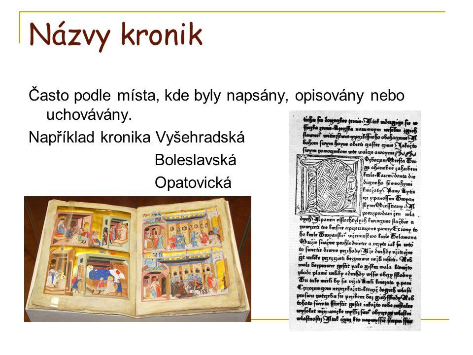 Názvy kronik Často podle místa, kde byly napsány, opisovány nebo uchovávány. Například kronika Vyšehradská Boleslavská Opatovická