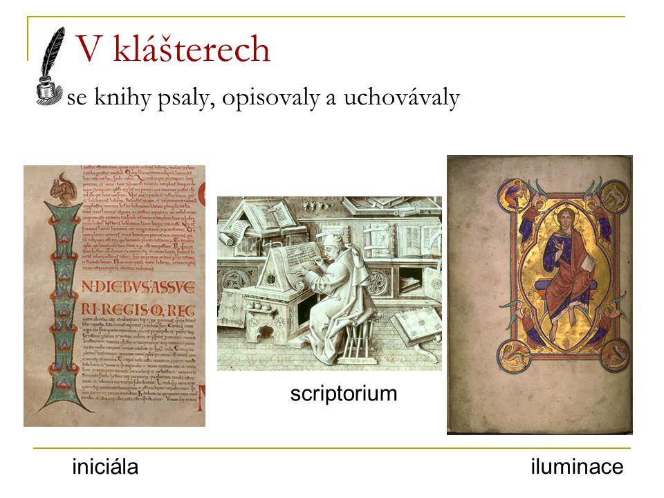 V klášterech se knihy psaly, opisovaly a uchovávaly scriptorium iniciála iluminace