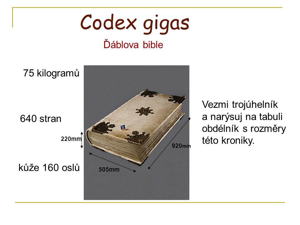 Codex gigas 920 mm 505mm 220mm 75 kilogramů 640 stran kůže 160 oslů Vezmi trojúhelník a narýsuj na tabuli obdélník s rozměry této kroniky. Ďáblova bib
